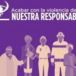 Acabar con la violencia de género: NUESTRA RESPONSABILIDAD