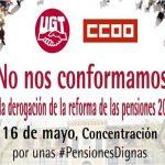 ¡No nos conformamos! UGT y CCOO convocan movilizaciones por las pensiones públicas el 16 de mayo.